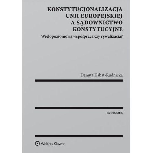 Konstytucjonalizacja Unii Europejskiej a sądownictwo konstytucyjne, Danuta Kabat-Rudnicka