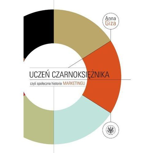 Uczeń czarnoksiężnika, czyli społeczna historia marketingu - Dostawa 0 zł (332 str.)