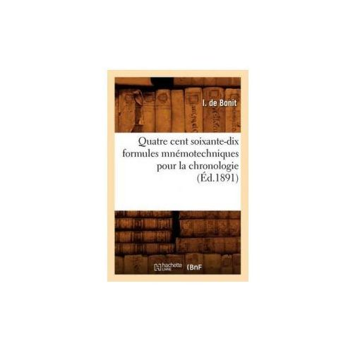 Quatre Cent Soixante-Dix Formules Mnemotechniques Pour La Chronologie (Ed.1891)