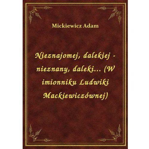 Nieznajomej, dalekiej - nieznany, daleki... (W imionniku Ludwiki Mackiewiczównej), Klasyka Literatury Nexto