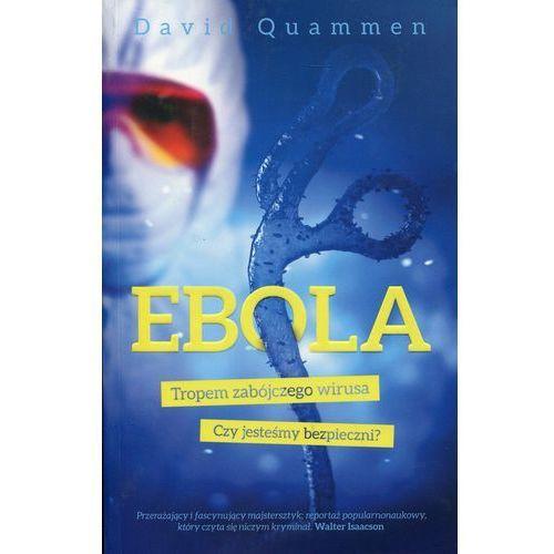 Ebola Tropem zabójczego wirusa Czy jesteśy bezpieczni?, David Quammen