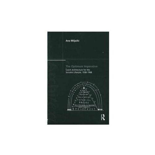 Optimum Imperative: Czech Architecture for the Socialist Lifestyle, 1938-1968 (9781138208179)
