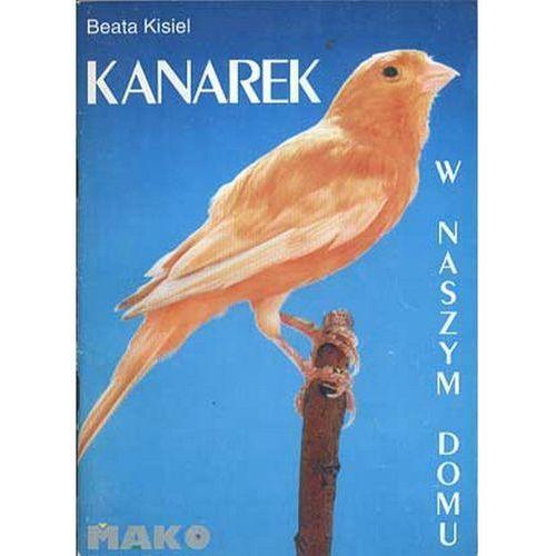 """Książka """"Kanarek w naszym domu"""" wyd. Mako Press 1szt. (9788386203338)"""