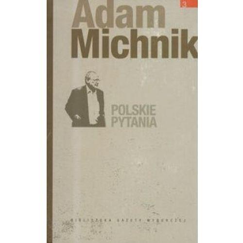 Dzieła Wybrane Adama Michnika. Tom 3. Polskie pytania (360 str.)