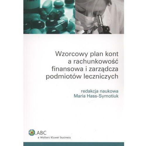 Wzorcowy plan kont a rachunkowość finansowa i zarządcza podmiotów leczniczych (9788326416620)