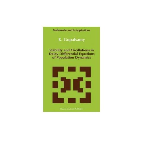 Stability and Oscillations in Delay Differential Equations of Population Dynamics (9780792315940)