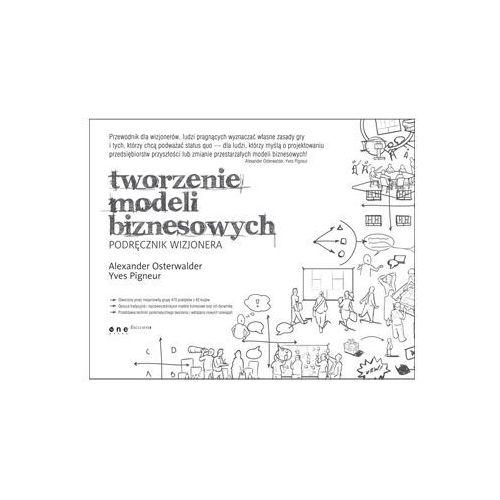 Tworzenie Modeli Biznesowych. Podręcznik Wizjonera, Helion