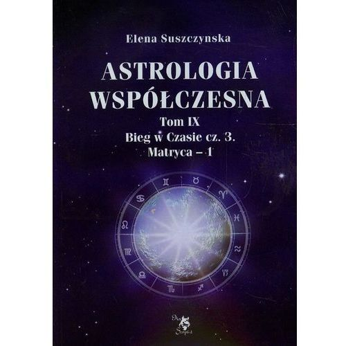 Astrologia współczesna t.9 Bieg w Czasie Część 3 Matryca 1 - Dostawa 0 zł, Suszczynska Elena