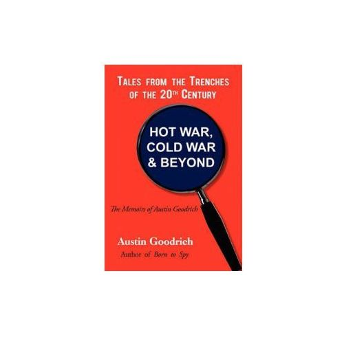 Hot War, Cold War & Beyond, Tales from the Trenches of the 20th Century (9781450295789)