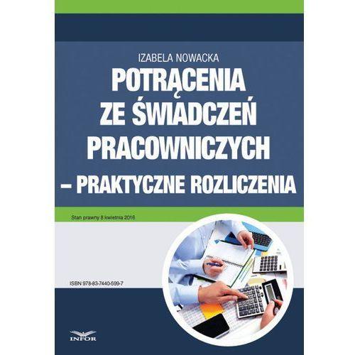 Potrącenia ze świadczeń pracowniczych - praktyczne rozliczenia - Izabela Nowacka, Infor PL