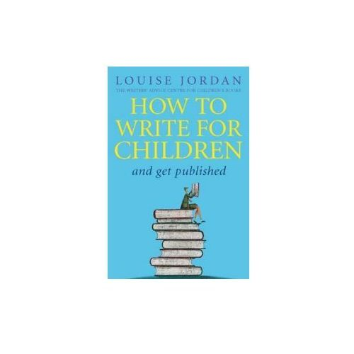 How To Write For Children And Get Published (9780749940614)