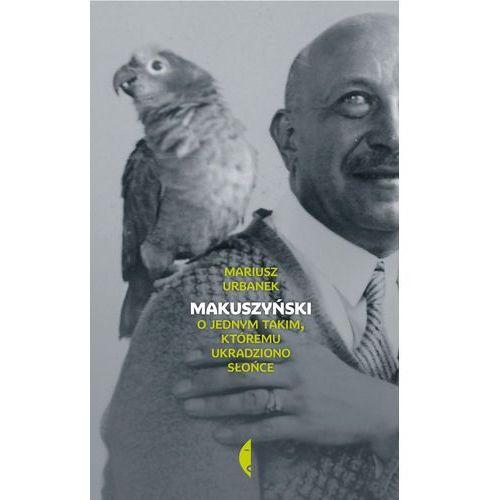 Makuszyński. O jednym takim, któremu ukradziono słońce - Mariusz Urbanek, Czarne