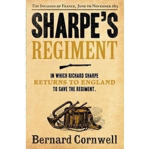 Sharpe's Regiment : The Invasion Of France, June To November 1813, Bernard Cornwell