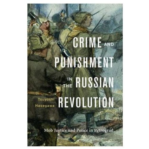 Crime and Punishment in the Russian Revolution (9780674972063)