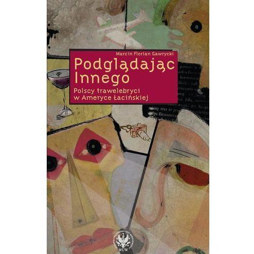 Podglądając Innego. Polscy trawelebryci w Ameryce Łacińskiej (ISBN 9788323508496)