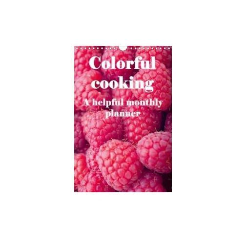 Colorful cooking A helpful monthly planner (Wall Calendar 2017 DIN A4 Portrait) (9781325166404)