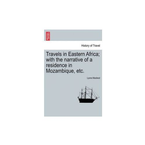 Travels in Eastern Africa; With the Narrative of a Residence in Mozambique, Etc.