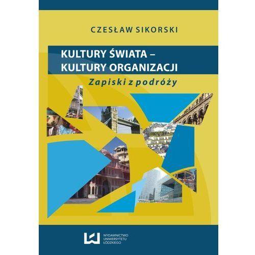 Kultury świata - kultury organizacji. Zapiski z podróży - Czesław Sikorski, Sikorski Czesław