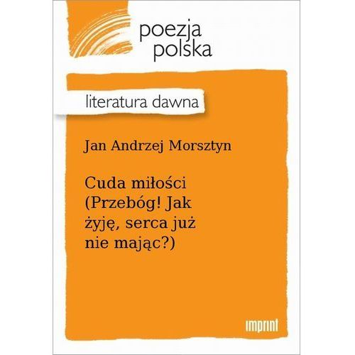 Cuda miłości (Przebóg! Jak żyję, serca już nie mając?) - Jan Andrzej Morsztyn, Imprint