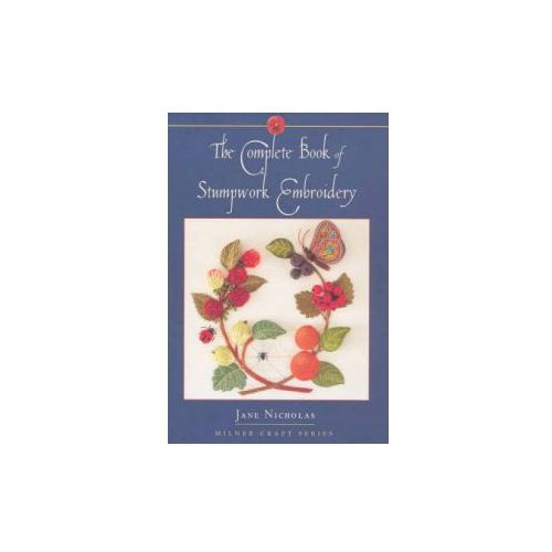 Complete Book of Stumpwork Embroidery, Nicholas, Jane