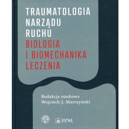 Traumatologia narządu ruchu Biologia i biomechanika leczenia (820 str.)
