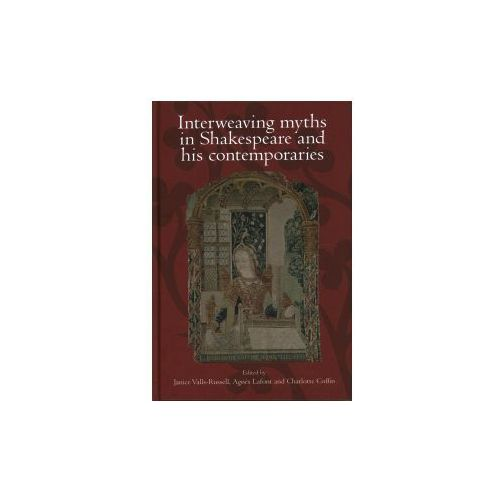 Interweaving Myths in Shakespeare and His Contemporaries (9781526117687)