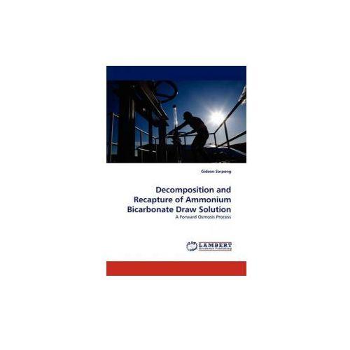 Decomposition And Recapture Of Ammonium Bicarbonate Draw Solution (9783843379830)