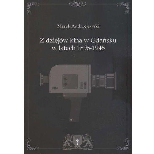 Z dziejów kina w Gdańsku w latach 1896-1945 (9788378651604)