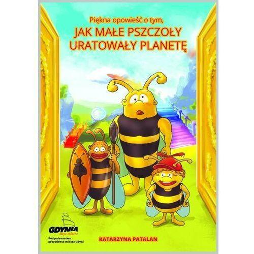 Piękna opowieść o tym, jak małe pszczoły uratowały planetę - PATALAN KATARZYNA - książka, Ida