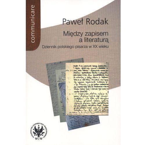 Między zapisem a literaturą. Dziennik polskiego pisarza w XX wieku, Rodak Paweł