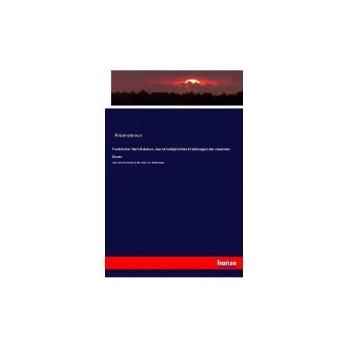 Frankfurter Meß-Relation, das ist halbjährliche Erzählungen der neuesten Staats (9783743603554)