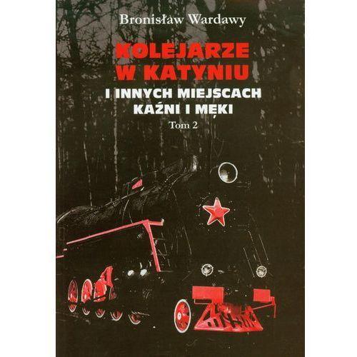 Kolejarze w Katyniu i innych miejscach kaźni i męki tom 2 (2010)