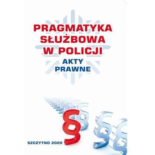 PRAGMATYKA SŁUŻBOWA W POLICJI AKTY PRAWNE. Wydanie III poprawione i uzupełnione