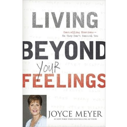 Living Beyond Your Feelings : Controlling Emotions So They Don't Control You (9781444703306)