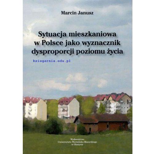 Sytuacja mieszkaniowa w Polsce jako wyznacznik dysproporcji poziomu życia, Janusz Marcin