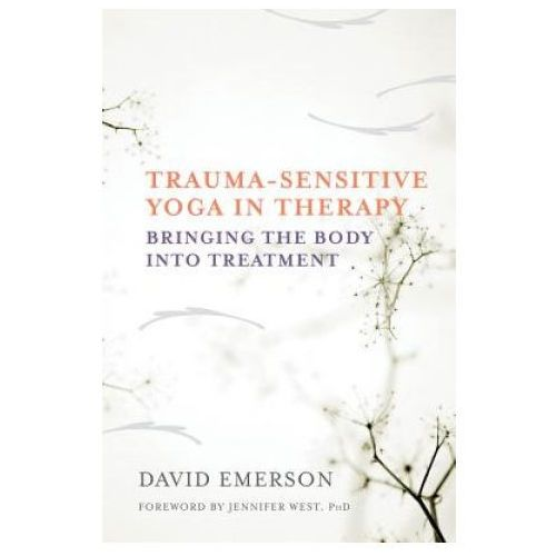 Trauma-Sensitive Yoga in Therapy - Bringing the Body into Treatment (9780393709506)