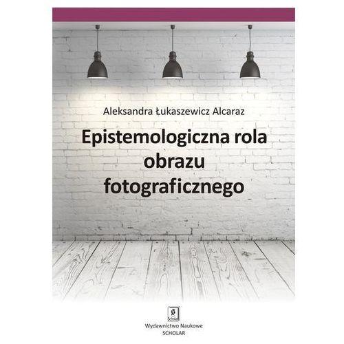 EPISTEMOLOGICZNA ROLA OBRAZU FOTOGRAFICZNEGO - Wysyłka od 3,99 - porównuj ceny z wysyłką