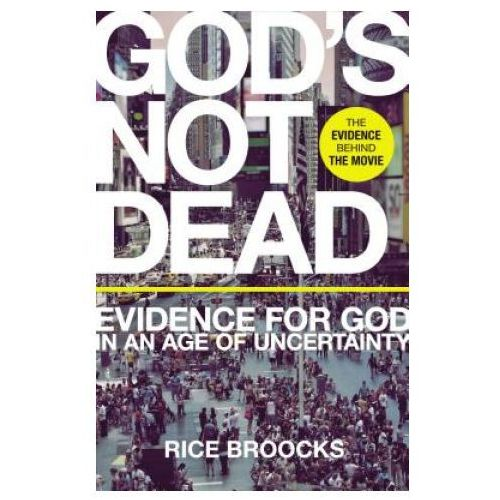 Gods Not Dead Evidence for God in an Age of Uncertainty