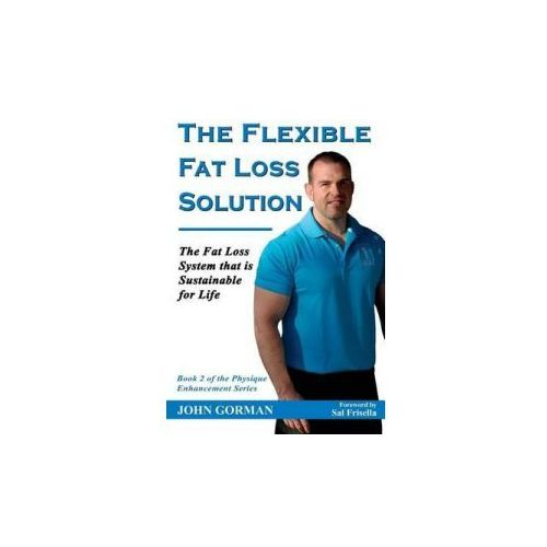 The Flexible Fat Loss Solution: The Fat Loss System That Is Sustainable for Life (9781535017473)