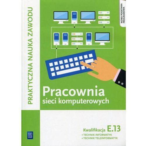 Pracownia sieci komputerowych KwalifikacjaE.13 - Klekot Tomasz, Pytel Krzysztof (9788302150043)