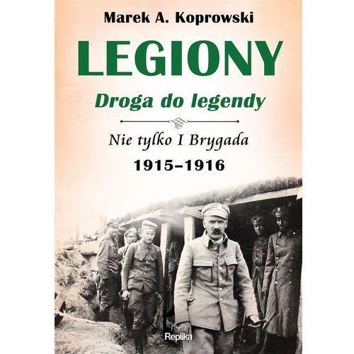 Legiony. Droga do legendy, Marek A Koprowski