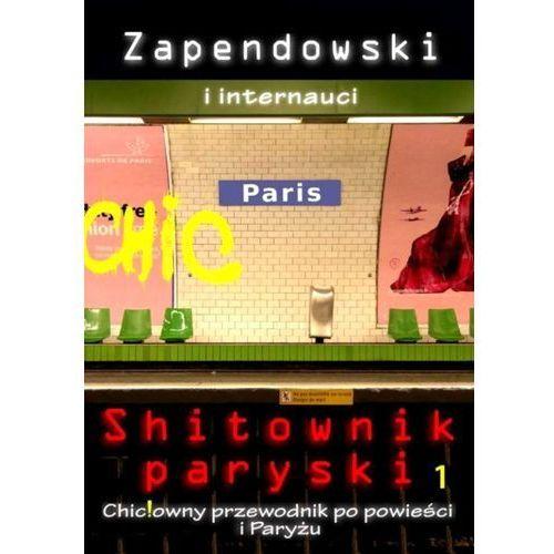 Shitownik paryski. Chic!owny przewodnik po powieści i Paryżu - Paweł Bitka Zapendowski, Paweł Bitka Zapendowski
