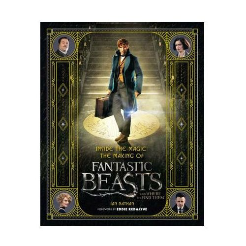 Inside the Magic: the Making of Fantastic Beasts and Where t (9780008204594)
