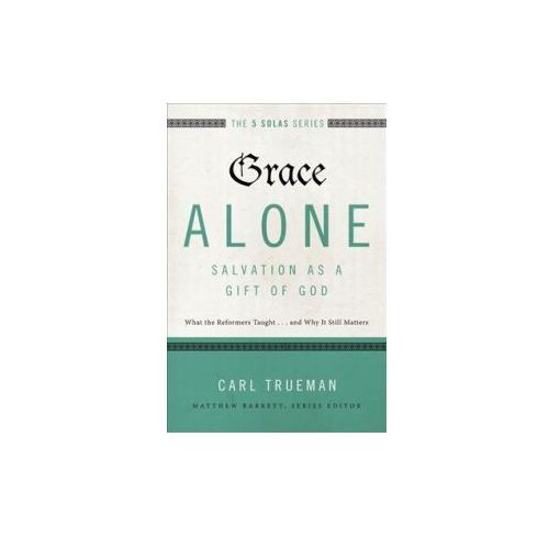 Grace Alone---Salvation as a Gift of God (9780310515760)