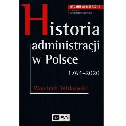 Historia administracji w polsce 1764-2020 - wojciech witkowski
