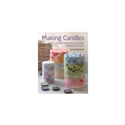 Making Candles: Create Decorative Candles to Keep or to Gift
