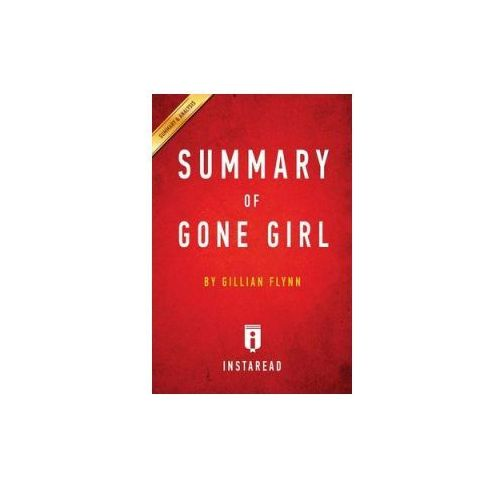 SUMMARY OF GONE GIRL: BY GILLIAN FLYNN, Summaries Instaread
