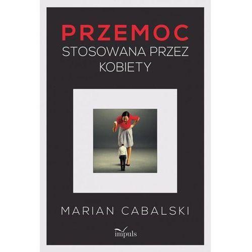 Przemoc stosowana przez kobiety - Marian Cabalski (9788380952096)