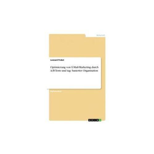 Optimierung von E-Mail-Marketing durch A/B Tests und tag- basierter Organisation (9783668520530)