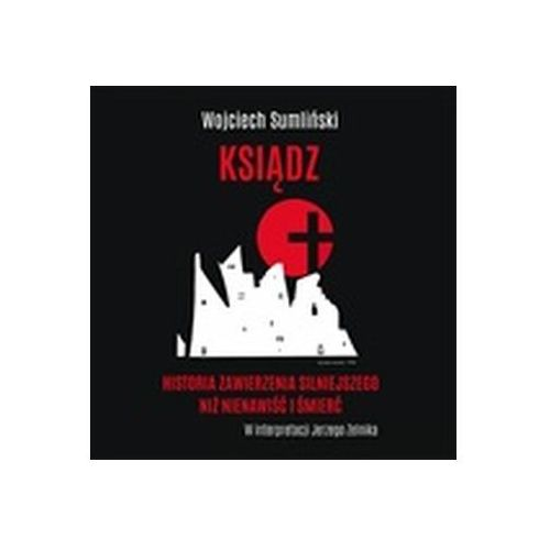 CD mp3 ksiądz historia zawierzenia silniejszego niż nienawiść I śmierć, Wojciech Sumliński Reporter